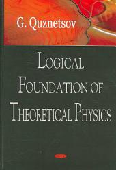 Logical Foundation of Theoretical Physics