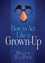 How To Act Like A Grown Up Book PDF
