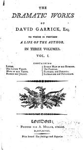 The Dramatic Works of David Garrick: To which is Prefixed a Life of the Author, Volume 1