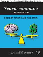 Neuroeconomics: Chapter 18. From Experienced Utility to Decision Utility, Edition 2