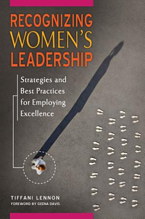 Recognizing Women s Leadership  Strategies and Best Practices for Employing Excellence PDF
