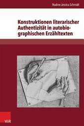 Konstruktionen literarischer Authentizität in autobiographischen Erzähltexten: Exemplarische Analysen zu Christa Wolf, Ruth Klüger, Binjamin Wilkomirski und Günter Grass