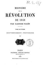 Histoire de la révolution de 1848 par Garnier-Pagès: Gouvernement provisoire. 3, Volume8