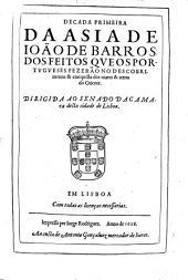 Decada primeira da Asia de Ioão de Barros: dos feitos que os portugueses fezerão no descobrimento & conquista dos mares & terras do Oriente ...
