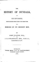 The History of Dundalk, and Its Environs: From the Earliest Historic Period to the Present Time, with Memoirs of Its Eminent Men