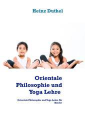 Orientalische Philosophie und Yoga: Orientale Philosophie und Yoga Lehre für Kinder