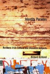 Identity Parades: Northern Irish Culture and Dissident Subjects