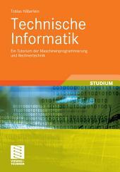 Technische Informatik: Ein Tutorium der Maschinenprogrammierung und Rechnertechnik