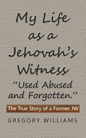 My Life as a Jehovah   s Witness     Used Abused and Forgotten     PDF