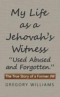 My Life as a Jehovah   s Witness     Used Abused and Forgotten