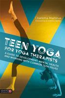 Teen Yoga For Yoga Therapists PDF