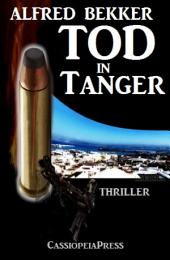 Tod in Tanger: Ein Thriller um Liebe und Mord: Cassiopeiapress Spannung