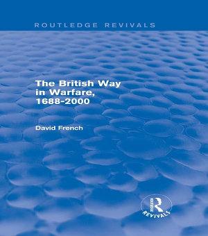 The British Way in Warfare 1688   2000  Routledge Revivals  PDF