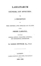 Labiatarum Genera Et Species: Or a Description of the Genera and Species of Plants of the Order Labiatæ: With Their General History, Characters, Affinities, and Geographical Distribution