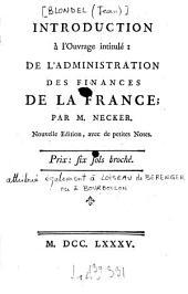 """Introduction à l'ouvrage intitulé : """"De l'administration des finances de la France"""" par M. Necker"""