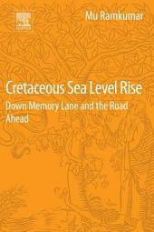 Cretaceous Sea Level Rise: Down Memory Lane and the Road Ahead