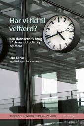Har vi tid til velfærd?: – om danskernes brug af deres tid ude og hjemme