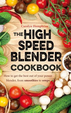 The High Speed Blender Cookbook