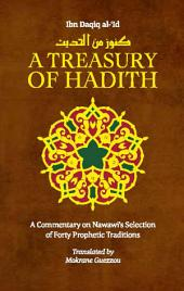 A Treasury of Hadith: A Commentary on Nawawi s Selection of Prophetic Traditions