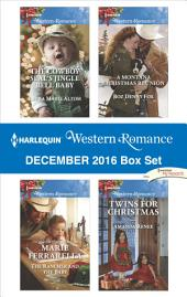 Harlequin Western Romance December 2016 Box Set: The Cowboy SEAL's Jingle Bell Baby\The Rancher and the Baby\A Montana Christmas Reunion\Twins for Christmas