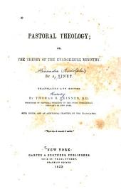 Pastoral Theology: Or, The Theory of the Evangelical Ministry