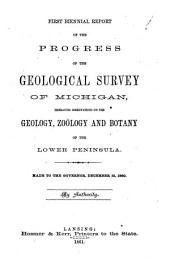 1st Biennial Report of Progress-embracing Observations on the Geology, Zoology and Botany of the Lower Peninsula