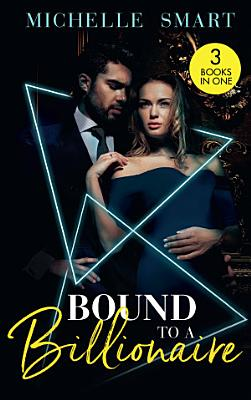 Bound To A Billionaire  Protecting His Defiant Innocent  Bound to a Billionaire    Claiming His One Night Baby   Buying His Bride of Convenience PDF