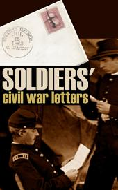 Soldiers' Civil War Letters (Expanded, Annotated)