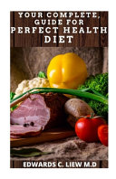 Your Complete  Guide for Perfect Health Diet Book
