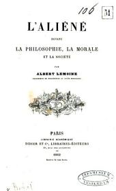 L'aliéné devant la philosophie, la morale et la société
