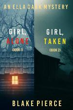 An Ella Dark FBI Suspense Thriller Bundle: Girl, Alone (#1) and Girl, Taken (#2)