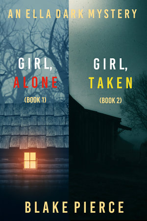 An Ella Dark FBI Suspense Thriller Bundle  Girl  Alone   1  and Girl  Taken   2