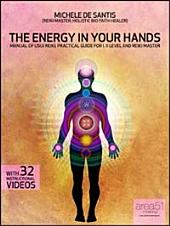 The energy in your hands. Manual of usui reiki, practical guide for I, II level and reiki master