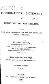 A Topographical Dictionary of Great Britain and Ireland: Compiled from Local Information, and the Most Recent and Official Authorities, Volume 3, Part 1