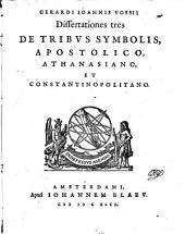Dissertationes tres de tribus symbolis, Apostolico, Athanasiano et Constantinopolitano