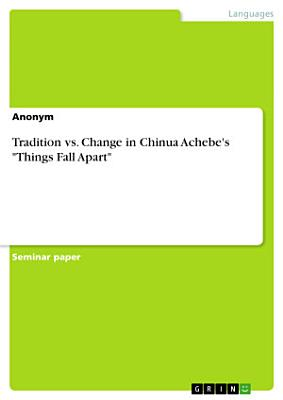 Tradition vs  Change in Chinua Achebe s  Things Fall Apart  PDF