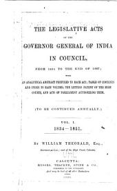 The Legislative Acts of the Governor General of India in Council, from 1834 to the End of 1867: With an Analytical Abstract Prefixed to Each Act; Table of Contents and Index to Each Volume; the Letters Patent of the High Courts, and Acts of Parliament Authorizing Them. (To be Continued Annually.) ...