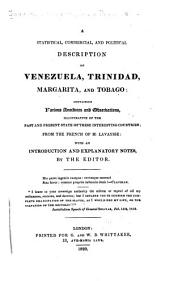 A statistical, commercial, and political description of Venezuela, Trinidad, Margarita, and Tobago: containing various anecdotes and observations, illustrative of the past and present state of these interesting countries; from the French of M. Lavaysse: with an introduction and explanatory notes, by the editor [Edward Blaquière]