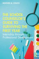The School Counselor   s Guide to Surviving the First Year PDF