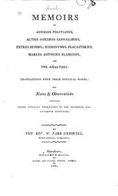 Memoirs of Angelus Politianus, Actius Sincerus Sannazarius, Petrus Bembus, Hieronymus Fracastorius, Marcus Antonius Flaminius, and the Amalthei: translations from their poetical works: and notes and observations concerning other literary characters of the fifteenth and sixteenth centuries