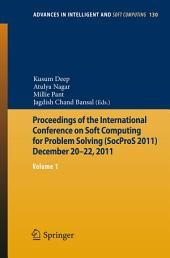 Proceedings of the International Conference on Soft Computing for Problem Solving (SocProS 2011) December 20-22, 2011: Volume 1