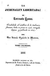 La Jerusalen libertada: Trasladada al castellano de la traduccion francesa hecha en prosa en 1774, corregida despues, Volumen 1