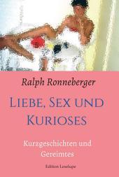 Liebe, Sex und Kurioses: Kurzgeschichten und Gereimtes