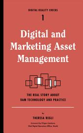 Digital and Marketing Asset Management: The Real Story about DAM Technology and Practices