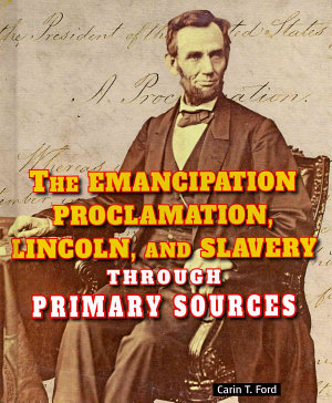 The Emancipation Proclamation  Lincoln  and Slavery Through Primary Sources