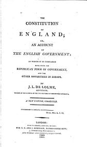 The Constitution of England, Or, An Account of the English Government;: In which it is Compared Both with the Republican Form of Government, and the Other Monarchies in Europe
