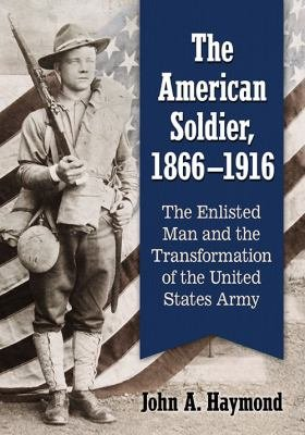 The American Soldier  1866 1916 PDF
