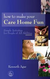 How to Make Your Care Home Fun: Simple Activities for People of All Abilities