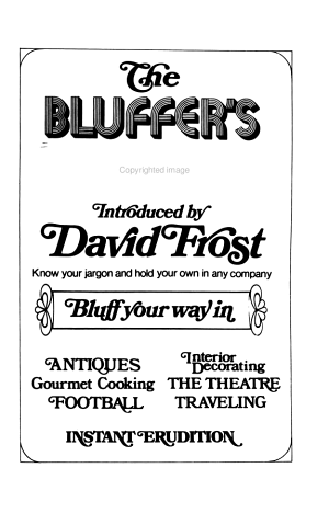 The Bluffer's Guide: Bluff your way in antiques, gourmet cooking, football, interior decorating, the theatre, traveling