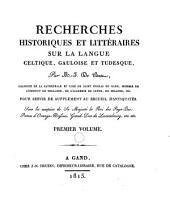 Recherches historiques et littéraires sur la langue celtique, gauloise et tudesque: pour servir de supplément au Recueil d'antiquités, Volume1